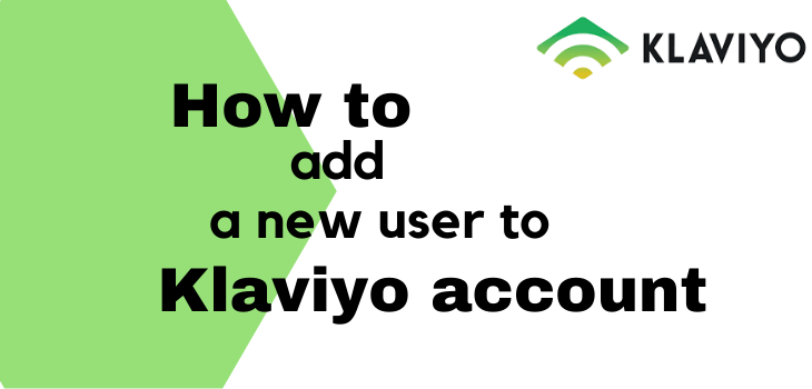 How to add a new user to Klaviyo account