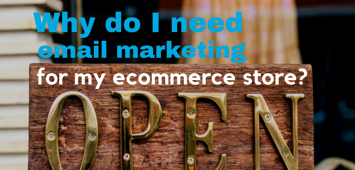 Why Do I Need Email Marketing For My Ecommerce Store?