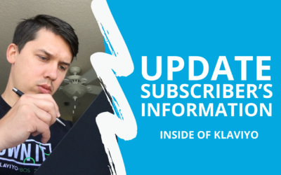 How to Update Subscriber's Information Inside of Klaviyo