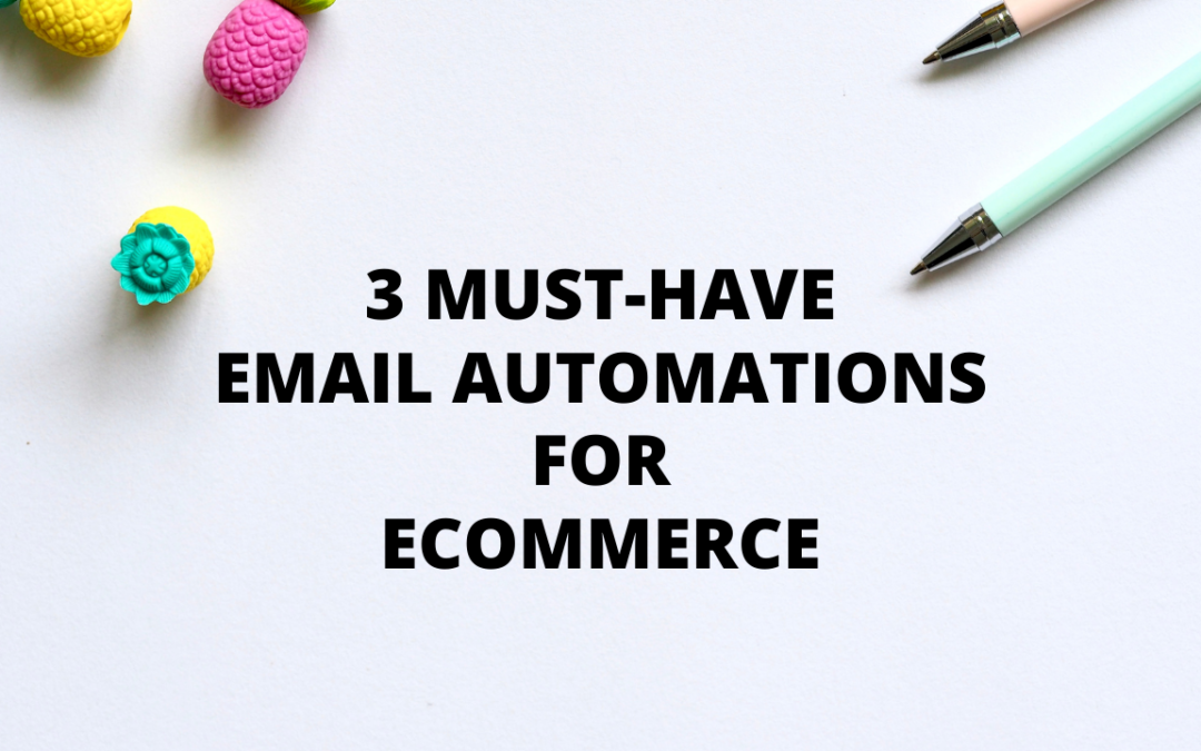 3 MUST-HAVE Email Automations for eCommerce